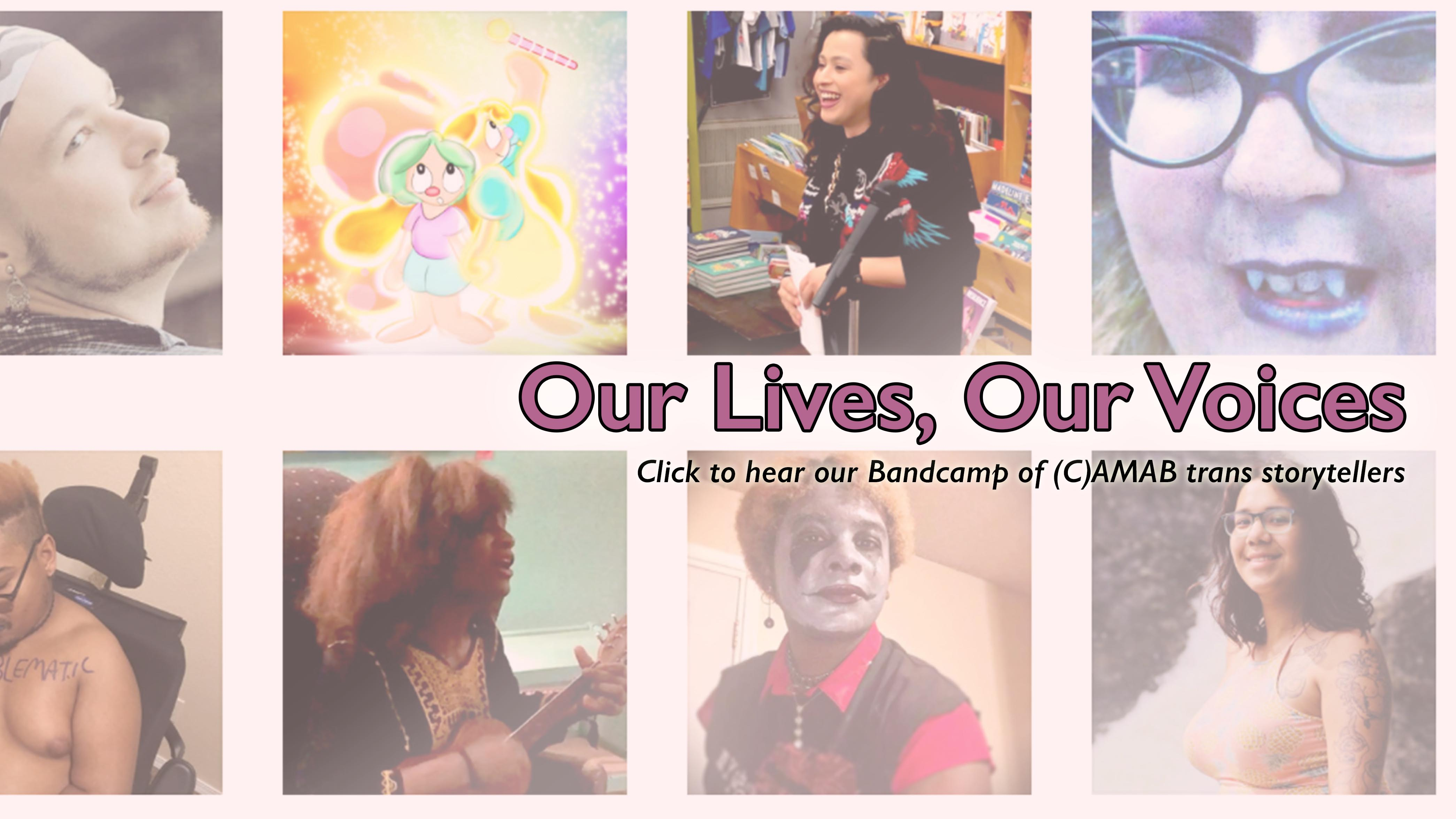 Check out our Bandcamp of (C)AMAB trans storytellers. Click here to learn more.